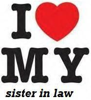 Sister In Law Sayings I love my sister in law - to