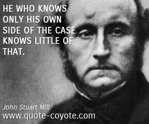 quotes - He who knows only his own side of the case knows little of ...
