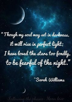 Though my soul may set in darkness, It will rise in perfect light, I ...