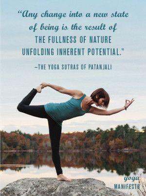 "... nature unfolding inherent potential."" -the Yoga Sutras of Patanjali"