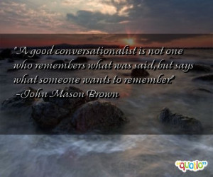good conversationalist is not one who remember s what was said, but ...