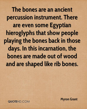 The bones are an ancient percussion instrument. There are even some ...