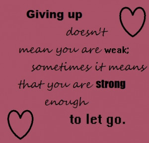 ... -are-weak-sometimes-it-means-that-you-are-strong-enough-to-let-go.jpg