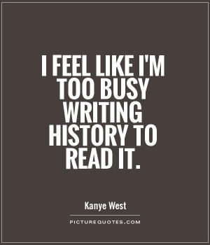 History Quotes Kanye West Quotes