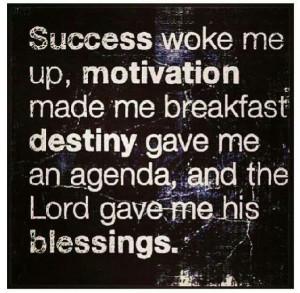Success, motivation, destiny, blessings