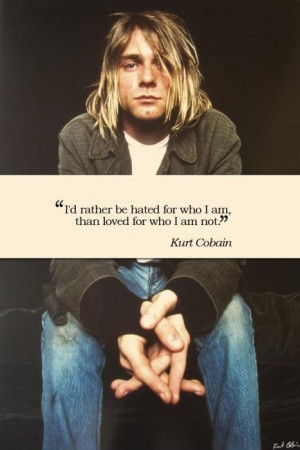 Rather Be Hated For Who I Am, Than Loved For Who I Am Not - Kurt ...