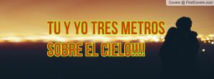 TU y YO TRES METROS SOBRE EL CIELO Profile Facebook Covers