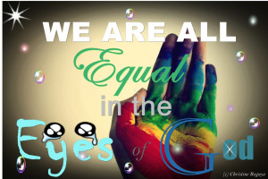 We Are All Equal In the Eyes God ~ Faith Quote