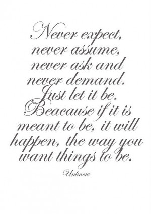 Is Meant To Be, It Will Happen, The Way You Want Things To Be: Quote ...