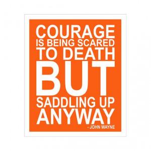 Courage Quote by John Wayne 11x14 inch print by Finny by KZukowski, $ ...