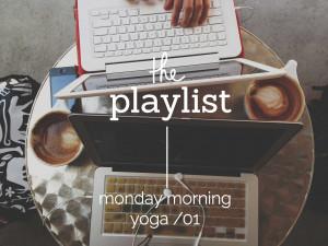 playlist 01 // monday morning yoga 01