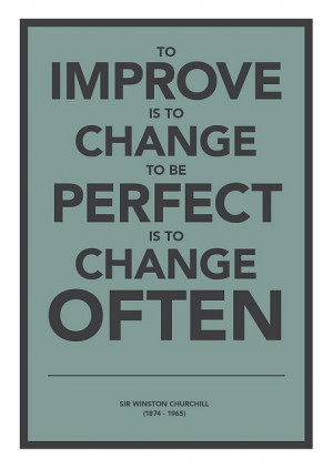 to improve is to change to be perfect is to change often