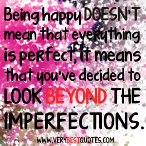 Being happy doesn't mean that everything is perfect, it means that you ...