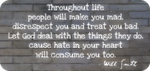 ... Life People Will Make You Mad Disrespect You And Treat You Bad Quote
