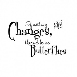 If Nothing Changes, There'd be no Butterflies - A reminder that change ...
