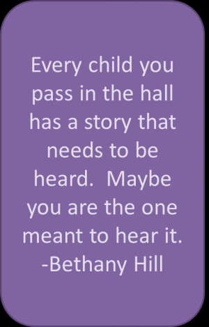 Every child you pass in the hall has a story that needs to be heard ...