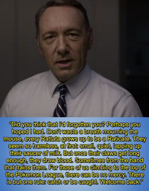 The Best Quotes From Frank Underwood, Pokemon Champion