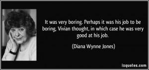 It was very boring. Perhaps it was his job to be boring, Vivian ...