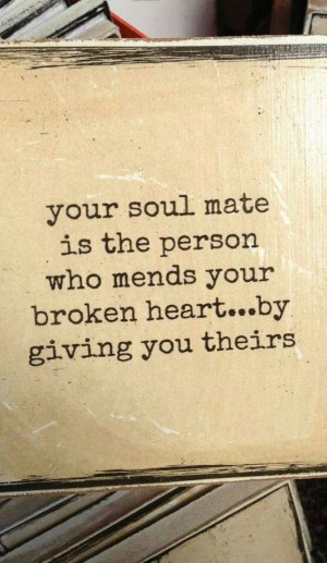 ... is the person who mends your broken heart....by giving you theirs