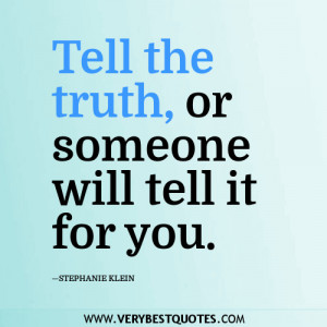 Tell the truth, or someone will tell it for you.