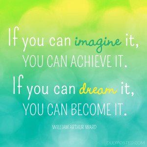 ... can achieve it. If you can dream it, you can become it. DulyPosted.com