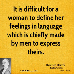 It is difficult for a woman to define her feelings in language which ...