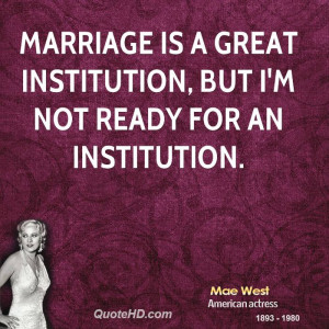 mae-west-marriage-quotes-marriage-is-a-great-institution-but-im-not ...