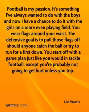 Lisa Waters - Football is my passion. It's something I've always ...