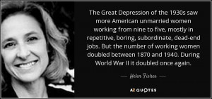 ... and 1940. During World War II it doubled once again. - Helen Fisher
