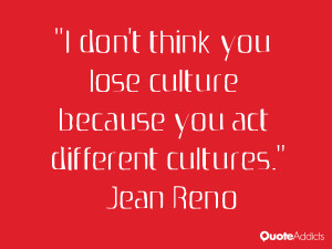 jean reno quotes i don t think you lose culture because you act