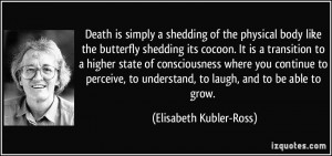 ... understand, to laugh, and to be able to grow. - Elisabeth Kubler-Ross