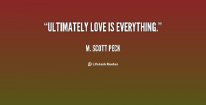 quote-M.-Scott-Peck-ultimately-love-is-everything-39798.png