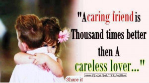caring friend is thousand times better than a careless lover