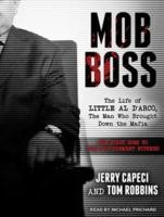 Mob Boss: The Life of Little Al D'arco, the Man Who Brought Down the ...