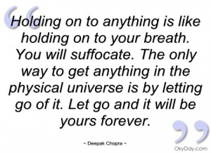 holding on to anything is like holding on deepak chopra