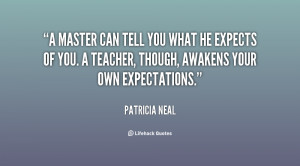 master can tell you what he expects of you. A teacher, though ...