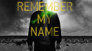 Breaking Bad Remember My Name Quotes Images, Pictures, Photos, HD ...