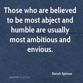 Baruch Spinoza - Those who are believed to be most abject and humble ...