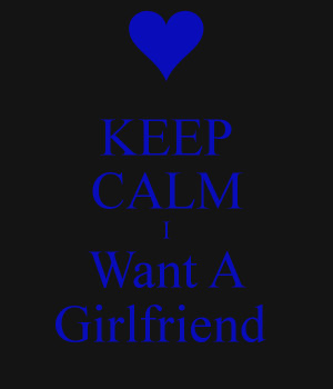 KEEP CALM I Want A Girlfriend