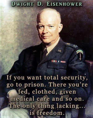 ... and so on. The only thing lacking... is freedom. Dwight D. Eisenhower