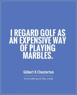 Sports Quotes Golf Quotes Gilbert K Chesterton Quotes