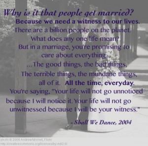 Why People Get Married: We need a witness to our lives. Beautiful!