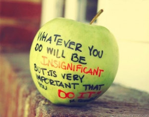 ... you do will be insignificant but its very important that you do it