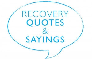 Recovery quotes and sayings offer sage wisdom in small nuggets that ...