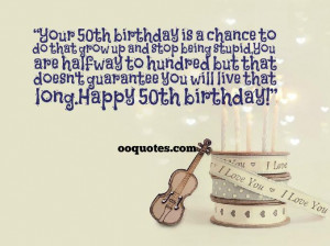 50th birthday is a chance to do that grow up and stop being stupid ...