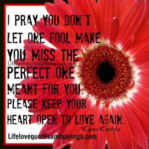 Pray you don't let one fool make you miss the perfect one meant for ...