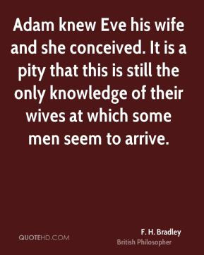 Adam knew Eve his wife and she conceived. It is a pity that this is ...