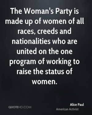 Party is made up of women of all races, creeds and nationalities ...