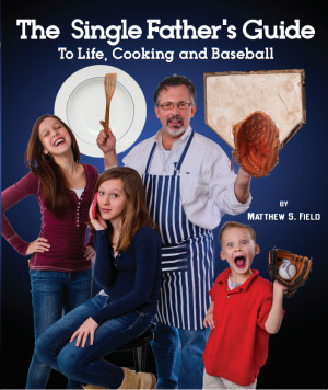 Get your copy of The Single Father's Guide to Life, Cooking, and ...