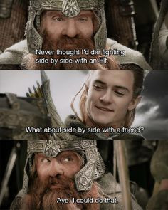 Legolas and Gimli. More